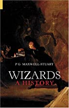 Wizards: A History (Dark Histories) by P. G.…