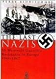 Biddiscombe, Perry: The Last Nazis: SS Werewolf Guerrilla Resistance in Europe 1944-1947
