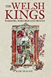 Maund, K. L.: The Welsh Kings: Warriors, Warlords, and Princes