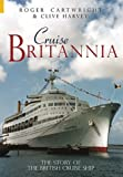 Cartwright, Roger: Cruise Britannia: The Story of the British Cruise Ship