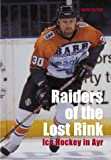Gordon, David: Raiders of the Lost Rink: Ice Hockey in Ayr