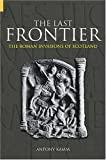Kamm, Anthony: The Last Frontier: The Roman Invasions Of Scotland