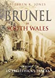 Jones, Stephen: Brunel in South Wales: v. 1: In Trevithick's Tracks