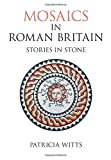 Witts, Patricia: Mosaics In Roman Britain: Stories In Stone