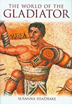 The World of the Gladiator by Susanna…