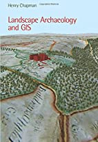 Landscape Archaeology and GIS by Henry…