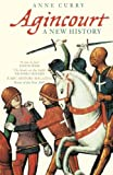Anne Curry: Agincourt: A New History