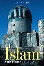 Islam: A Historical Companion by L M Adamec