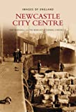 Ray Marshall: Central Newcastle Upon Tyne (Images of England) (Images of England)