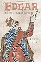 Edgar, King of the English: King of the…