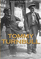 Tommy Turnbull: A Miner's Life by Joseph…