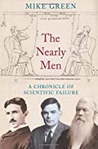 The Nearly Men: A Chronicle of Scientific…
