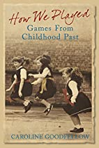 How We Played: Games from Childhood Past by…