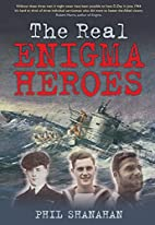 The Real Enigma Heroes by Phil Shanahan