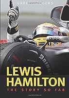 Lewis Hamilton: The Story So Far by Gareth…