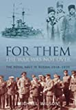 Wilson, Michael: For Them the War Was Not Over: The Royal Navy in Russia 1918-1920