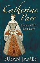 Catherine Parr: Henry VIII's Last Love…