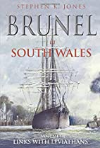Brunel in South Wales: Volume 3: Links with…