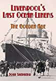 Shepherd, John: Liverpool's Last Ocean Liners: The Golden Age