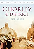 Smith, Jack: Chorley & District in Old Photographs (Britain in Old Photographs)