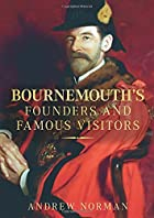 Bournemouths Founders & Famous Visitors by…