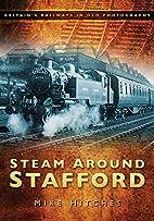 Steam Around Stafford (Britains Railways/Old…