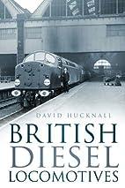 British Diesel Locomotives by David Hucknall