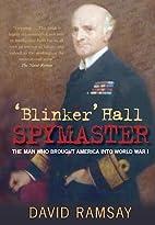 'Blinker' Hall: Spymaster: The Man…