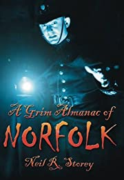 A Grim Almanac of Norfolk by Neil R. Storey