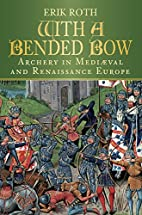 With a Bended Bow - Archery in Medieval and…