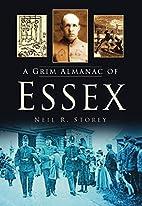 A Grim Almanac of Essex by Neil R. Storey