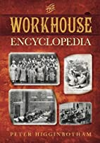 The Workhouse Encyclopedia by Peter…