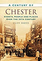 A Century of Chester by Cliff Hayes