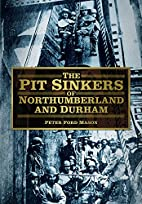 The Pit Sinkers of Northumberland and Durham…