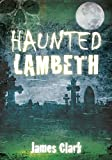 Clark, James: Haunted Lambeth