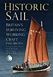 Brown, Paul: Historic Sail: Britain's Surviving Working Craft
