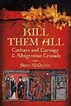 Kill Them All: Cathars and Carnage in the…