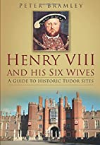 Henry VIII and His Six Wives: A Guide to…
