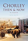 Smith, Jack: Chorley Then & Now