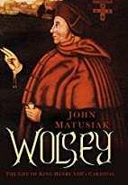 Wolsey: The Life of King Henry VIII's…