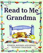 Read to Me Grandma : Stories, Rhymes, and…