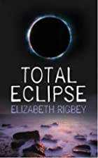 Total Eclipse by Liz Rigbey