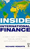Roberts, Richard: Inside International Finance: A Citizen's Guide to the World's Financial Markets, Institutions and Key Players