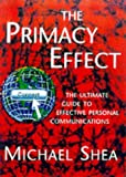 Shea, Michael: The Primacy Effect: The Ultimate Guide to Effective Personal Communications