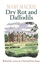 Dry Rot and Daffodils: Behind the Scenes in…
