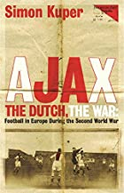 Ajax, the Dutch, the War: Football in Europe…