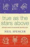 Spencer, Neil: True As the Stars Above: Adventures in Modern Astrology