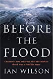 Wilson, Ian: Before the Flood: Understanding the Biblical Flood as Recalling a Real-Life Event