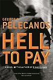 Pelecanos, George P.: HELL TO PAY.