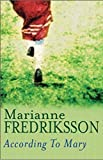 Fredriksson, Marianne: According to Mary